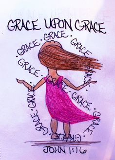 """""""For from his fullness we have received, grace upon grace."""" John 1:16 (Scripture Doodle of encouragement)"""