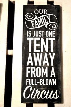 101 Short Funny Quotes and Sayings with Pictures Our family is just one Tent Away from a Full Blown Circus. Funny Wood Signs, Diy Signs, Painted Wood Signs, Wooden Signs, Painted Rocks, Primitive Wood Signs, Rustic Signs, Sign Quotes, Me Quotes