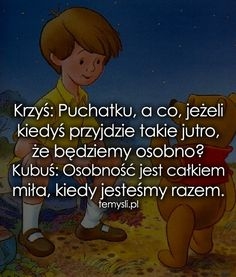 cytaty-kubus-puchatek - TeMysli.pl - Inspirujące myśli, cytaty, demotywatory, teksty, ekartki, sentencje Daily Quotes, Best Quotes, Motto, Winnie The Pooh, Quotations, Texts, Friendship, Sisters, Childhood