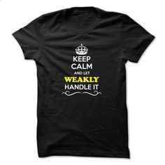 Keep Calm and Let WEAKLY Handle it - #band tee #tumblr hoodie. ORDER HERE => https://www.sunfrog.com/LifeStyle/Keep-Calm-and-Let-WEAKLY-Handle-it.html?68278
