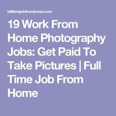 19 Work From Home Photography Jobs: Get Paid To Take Pictures