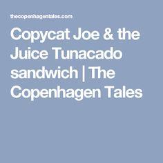 Copycat Joe & the Juice Tunacado sandwich | The Copenhagen Tales