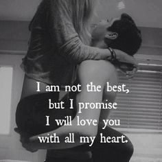 I may not be the best, but I promise I will love you with all my heart. ..