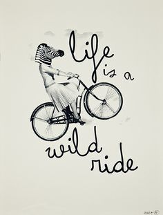 Life is a wild ride ... enjoy it! :) - artist unknown #Illustration #Bicycle