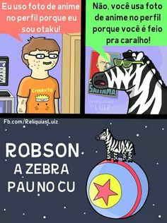 Robson a zebra pau no cu Best Memes Ever, Funny Memes, Jokes, Zebras, Comic Strips, Otaku, Haha, Comedy, Geek Stuff