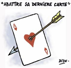 Expression : abattre sa dernière carte   abaisser son jeu, dévoiler son jeu, se dévoiler