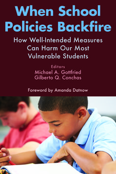 When School Policies Backfire: How Well-Intended Measures Can Harm Our Most Vulnerable Students. Edited by Michael A. Gottfried and Gilberto Q. Conchas