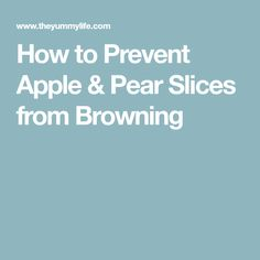 How to Prevent Apple & Pear Slices from Browning