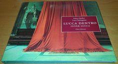 LUCCA DENTRO INNER LUCCA di Folco Quilici e Luca Tamagnini 1995 Olmo Edizioni