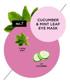 Homemade Face Mask No. 9: Cooling Cucumber Eye  maspeppermint, which increases blood circulation, as well cucumber, whose antioxidants decrease eye irritation.  Ingredients: 5 sprigs mint 1/2 cucumber  Directions: Puree the mint and cucumber in a blender. Soak a cotton ball in the solution, then pat it around your eyes. Leave on for 20 minutes before rinsing off. k