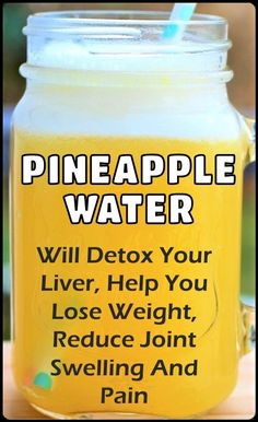 Pineapple Water Will Detoxify Your Body, Help You Lose Weight, Reduce Joint Swelling And Pain! - Healthy Tips Portal Detox Your Liver, Detoxify Your Body, Liver Cleanse, Stomach Cleanse, Dietas Detox, Body Detox, Detox Plan, Weight Loss Meals, Weight Loss Drinks