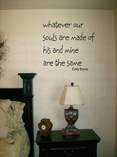 Whatever our souls are made of his and mine are the same Vinyl Wall Art Decals Words Lettering Custom Graphics Great Quotes, Quotes To Live By, Inspirational Quotes, Fantastic Quotes, Awesome Quotes, Motivational, The Words, Emily Brontë, Wuthering Heights