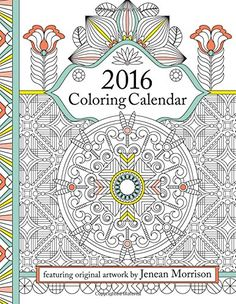 2016 Coloring Calendar An Adult Featuring 300 Beautiful Pages For A Sheets