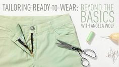 Tailoring Ready-to-Wear - Beyond the Basics: Online Sewing Class