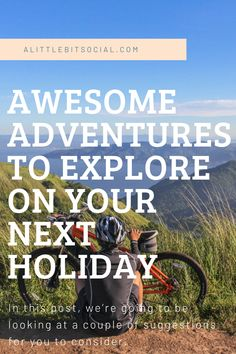We're look at some of the awesome adventures you can do on your next holiday or vacation!
