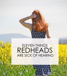 11 things redheads are sick of hearing