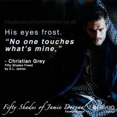 """""""No one touches what's mine,"""" -Christian Grey"""