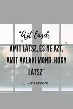 "Idézetek magyarul - ""Azt lásd, amit látsz, és ne azt, amit valaki mond, hogy látsz"" – L. Ron Hubbard - Olvasd el a teljes cikket Peace Love Happiness, Peace And Love, L Ron Hubbard, Dont Break My Heart, Qoutes, Life Quotes, Clear Winter, Words Of Comfort, My Heart Is Breaking"