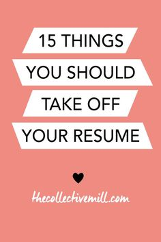 Sometimes, during a job search, it can be easy to go a little overboard on your resume. Sharing every single accomplishment and making it look overly extravagant can be temping. Here are 15 things you should take off your resume to make it look shiny and