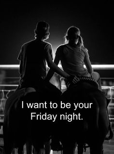I want to be your Friday night