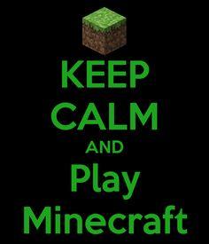 KEEP CALM AND Play Minecraft!!!!!!!!!!!