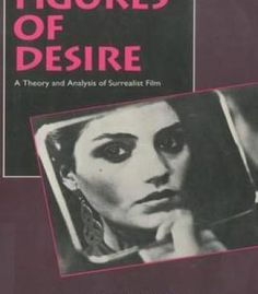 Figures Of Desire: A Theory And Analysis Of Surrealist Film PDF