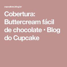 Cobertura: Buttercream fácil de chocolate • Blog do Cupcake