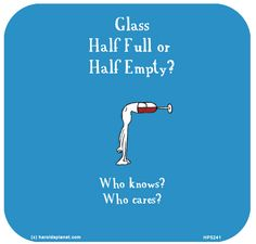 Glass Half Full or Half Empty? Who cares? Wine Qoutes, Love No More, Love You, Cool Words, Wise Words, Wine Pics, Last Lemon, Crazy Friends, Belly Laughs