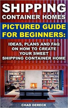 Shipping Container Homes: Pictured Guide For Beginners: Ideas, Plans And FAQ On How To Create Your Sweet Shipping Container Home. construction, shipping container designs) - Kindle edition by Chad Dereck. Used Shipping Containers, Cargo Container Homes, Shipping Container Home Designs, Storage Container Homes, Container Cabin, Container Buildings, Container Architecture, Container House Plans, Container House Design
