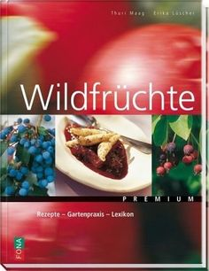 (Omni) Wildfrüchte: Botanik - Anbau - Rezepte von Thuri Maag und Erika Lüscher, Fona Verlag 2009