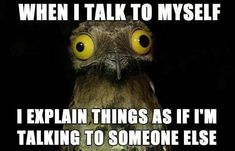 Oh, thank goodness I'm not the only one that does this.<I act like I'm getting interviews about my book.  I'm weird.