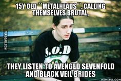 """Now I'm 12 and I listen Opeth, Lacuna Coil, Iron Maiden, Theatre of Tragedy, Marilyn Manson...and I go out and see those teenagers that call themselves """"metalheads"""" listening to shit and I KNOW I'm A LOT more brutal...that's strange."""