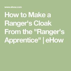 "How to Make a Ranger's Cloak From the ""Ranger's Apprentice"" 