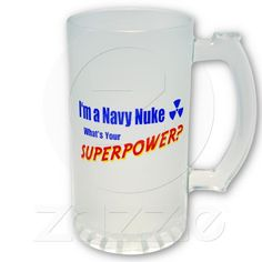 I'm a Navy Nuke, What's Your Superpower?   Coffee Mug  $24.50