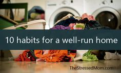 10 habits for a well run home via http://TheStressedMom.com