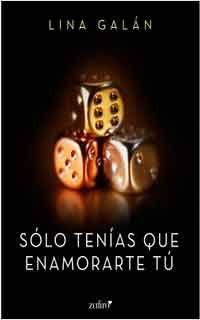 Descargar libro Sólo tenías que enamorarte tú de Lina Galán - PDF EPUB