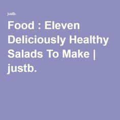 Food : Eleven Deliciously Healthy Salads To Make | justb.