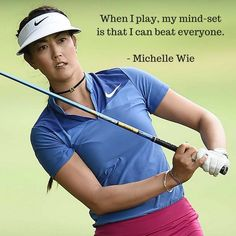 ‪When I play, my mind-set is that I can beat everyone - @themichellewie #golf #quotes ‬
