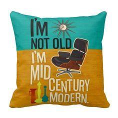 "I'm Not Old I'm Mid Century Modern   20"" sq"