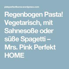 Regenbogen Pasta! Vegetarisch, mit Sahnesoße oder süße Spagetti – Mrs. Pink Perfekt HOME