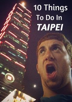The 10 Best Things to do in Taipei!