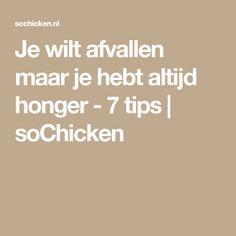 Je wilt afvallen maar je hebt altijd honger - 7 tips | soChicken