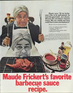 """""""Maude Frickert's favorite barbecue sauce recipe."""" 1969. Johnathan Winters. #vintageads #Ads #vintage #PrintAd #tvads #advertising #BrandScience #influence #online #Facebook #submissions #marketing #advertising"""