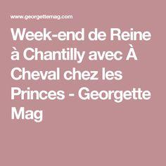 Week-end de Reine à Chantilly avec À Cheval chez les Princes - Georgette Mag