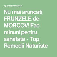 Nu mai aruncaţi FRUNZELE de MORCOV! Fac minuni pentru sănătate - Top Remedii Naturiste Mai, Detox, Plant