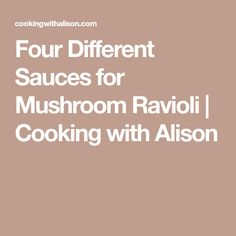 Four Different Sauces for Mushroom Ravioli | Cooking with Alison