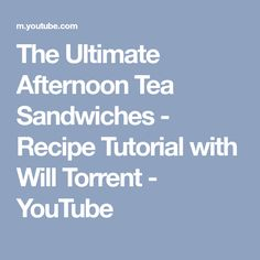 The Ultimate Afternoon Tea Sandwiches - Recipe Tutorial with Will Torrent - YouTube