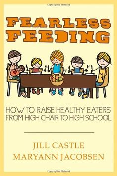 Fearless Feeding: How to Raise Healthy Eaters from High Chair to High School by Jill Castle http://www.amazon.com/dp/111830859X/ref=cm_sw_r_pi_dp_KaSQub1SHZ3FY