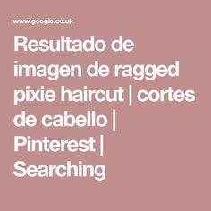 Resultado de imagen de ragged pixie haircut | cortes de cabello | Pinterest | Searching