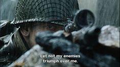 """Let not my enemies thriumph over me."" - Pvt. Daniel Jackson (Pepper), Saving Private Ryan"